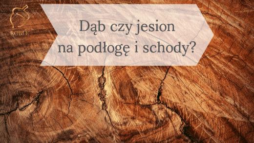 drewno - jesion i dąb